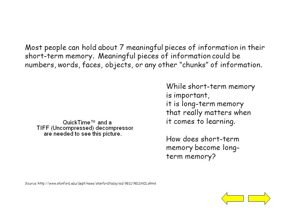 Most people can hold about 7 meaningful pieces of information in their short-term memory.
