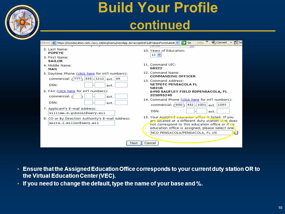 10 Build Your Profile continued Ensure that the Assigned Education Office corresponds to your current duty station OR to the Virtual Education Center