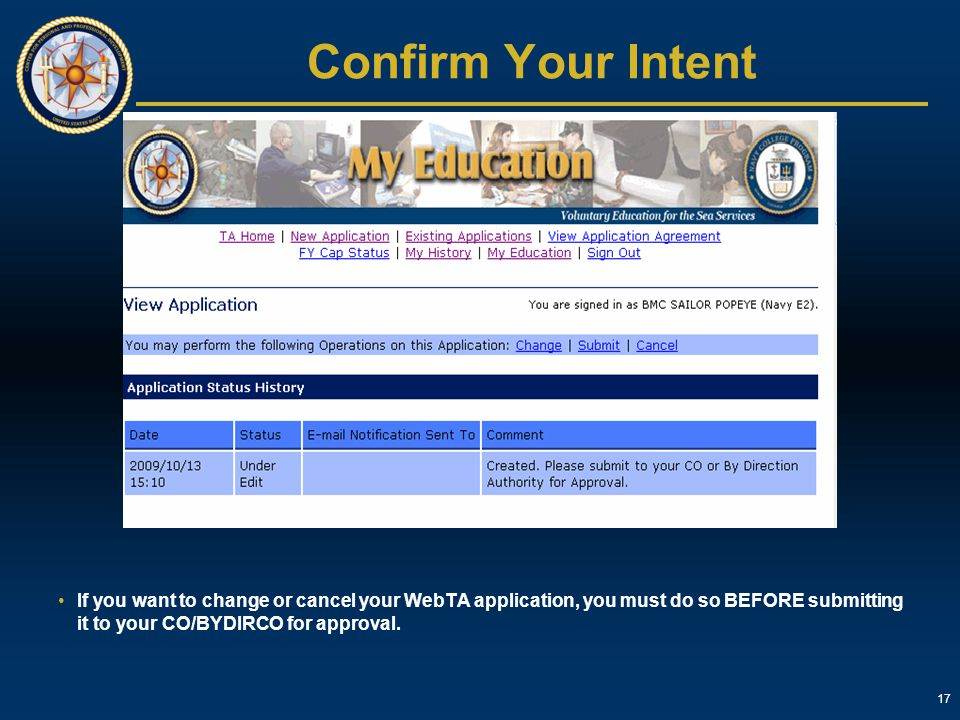 17 Confirm Your Intent If you want to change or cancel your WebTA application, you must do so BEFORE submitting it to your CO/BYDIRCO for approval.