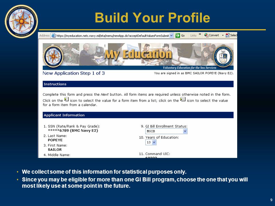 9 Build Your Profile We collect some of this information for statistical purposes only. Since you may be eligible for more than one GI Bill program, c