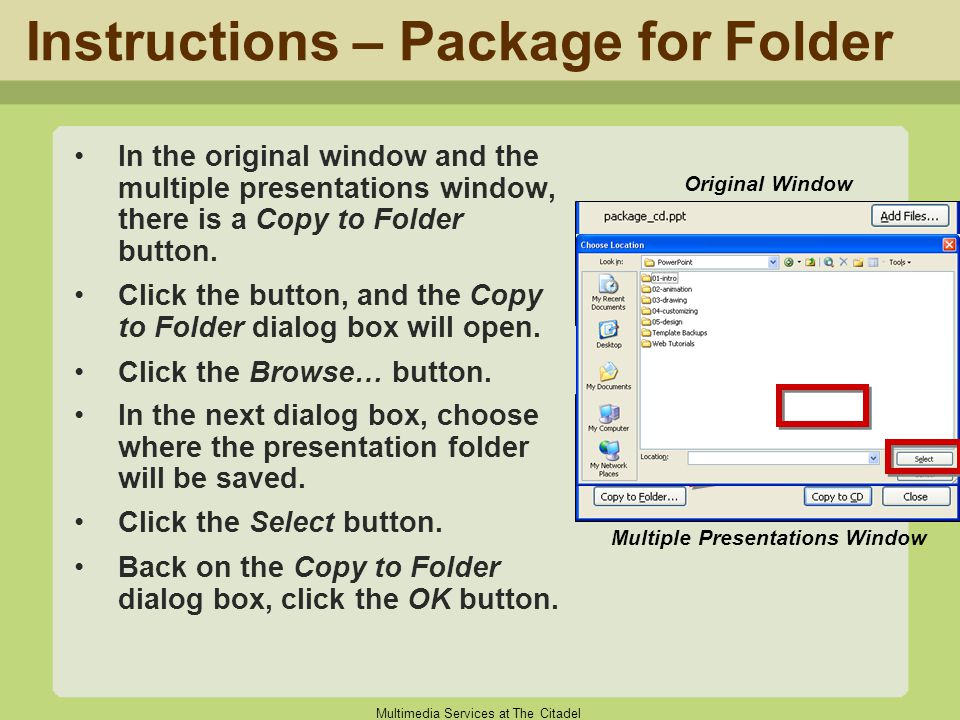 Multimedia Services at The Citadel Instructions – Package for Folder In the original window and the multiple presentations window, there is a Copy to