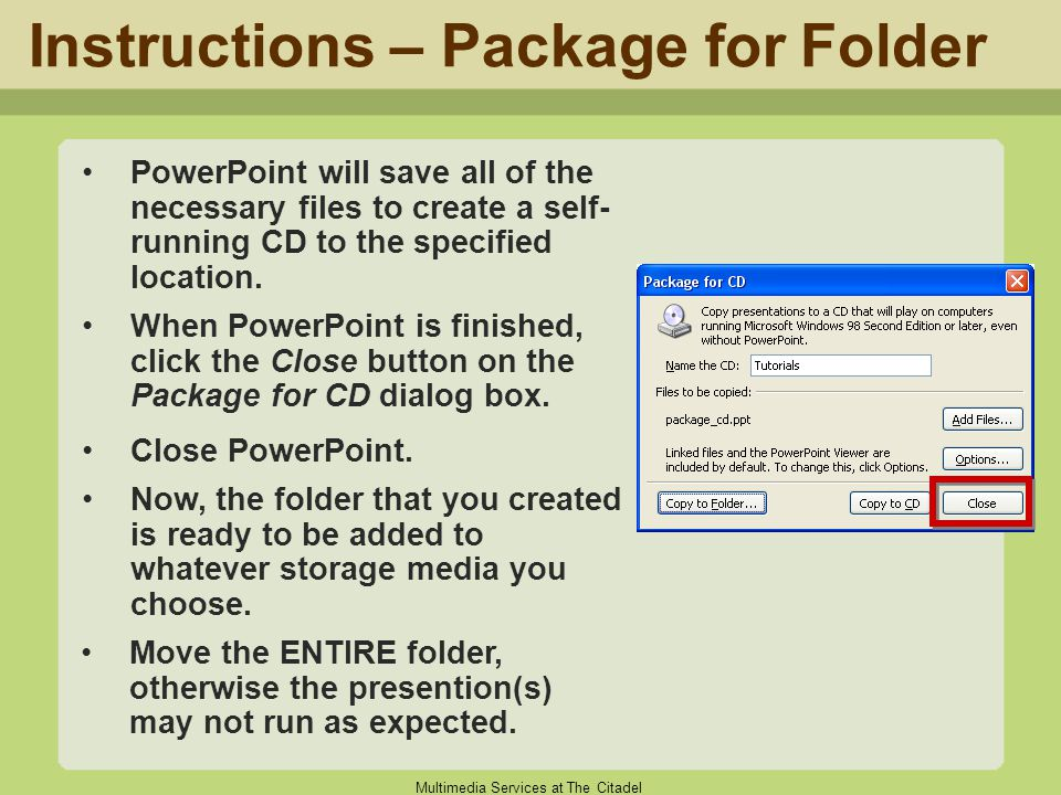 Multimedia Services at The Citadel Instructions – Package for Folder PowerPoint will save all of the necessary files to create a self- running CD to t