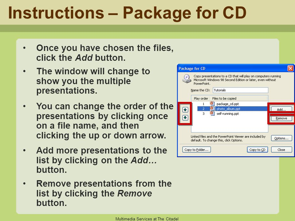 Multimedia Services at The Citadel Instructions – Package for CD Once you have chosen the files, click the Add button. The window will change to show
