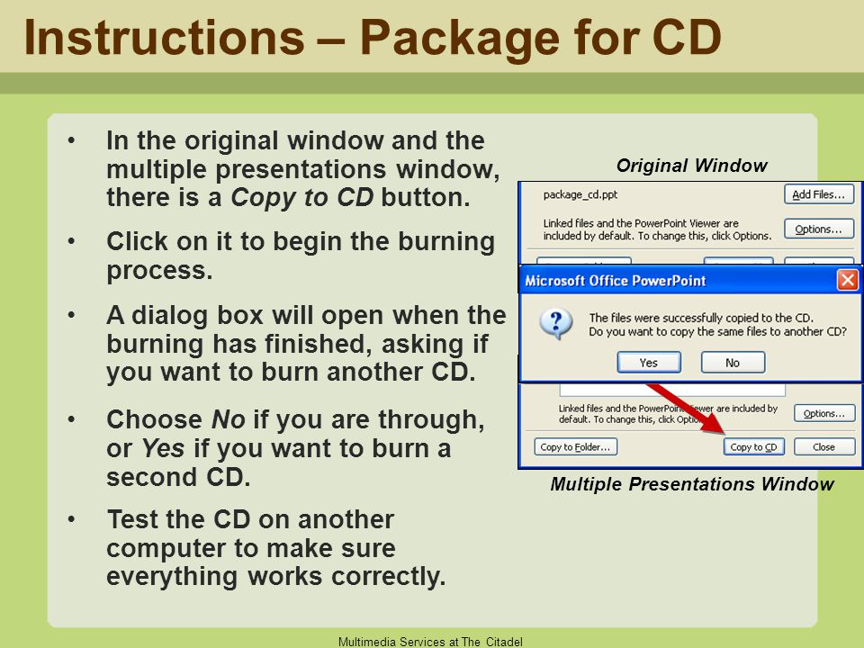 Multimedia Services at The Citadel Instructions – Package for CD In the original window and the multiple presentations window, there is a Copy to CD b