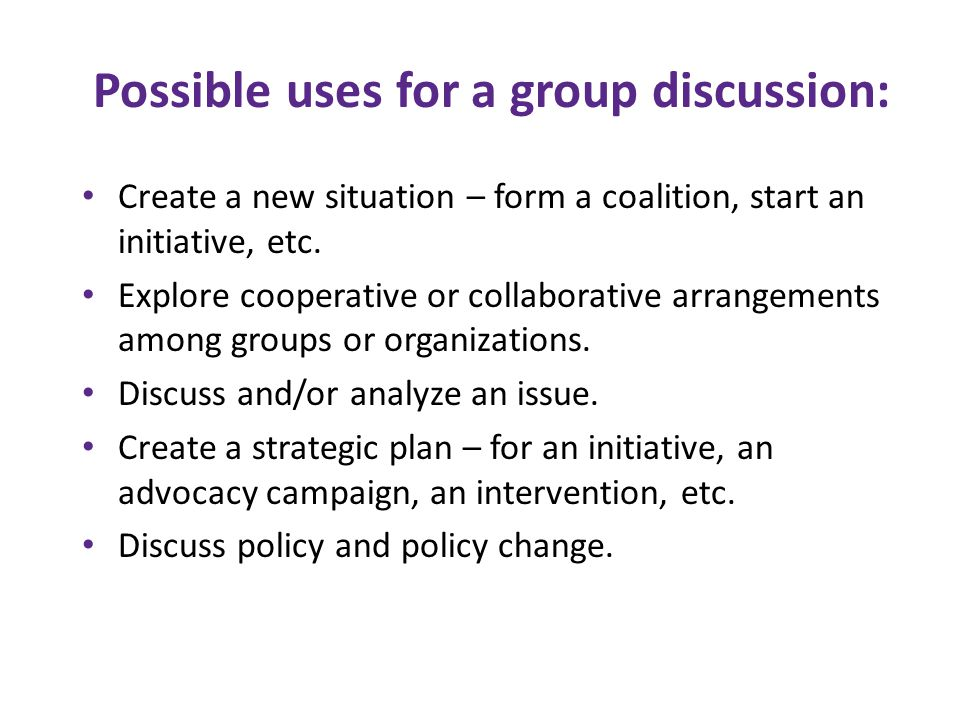 Possible uses for a group discussion (cont.): Air concerns and differences among individuals or groups.