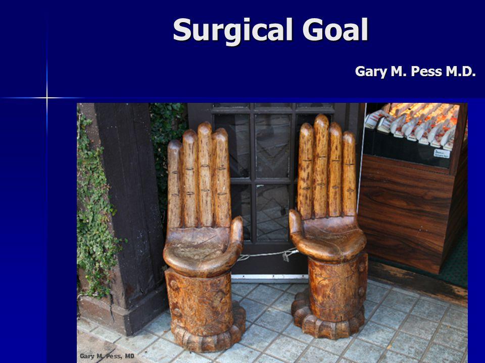 Surgical Goal Gary M. Pess M.D.