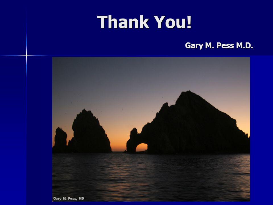 Thank You! Gary M. Pess M.D.