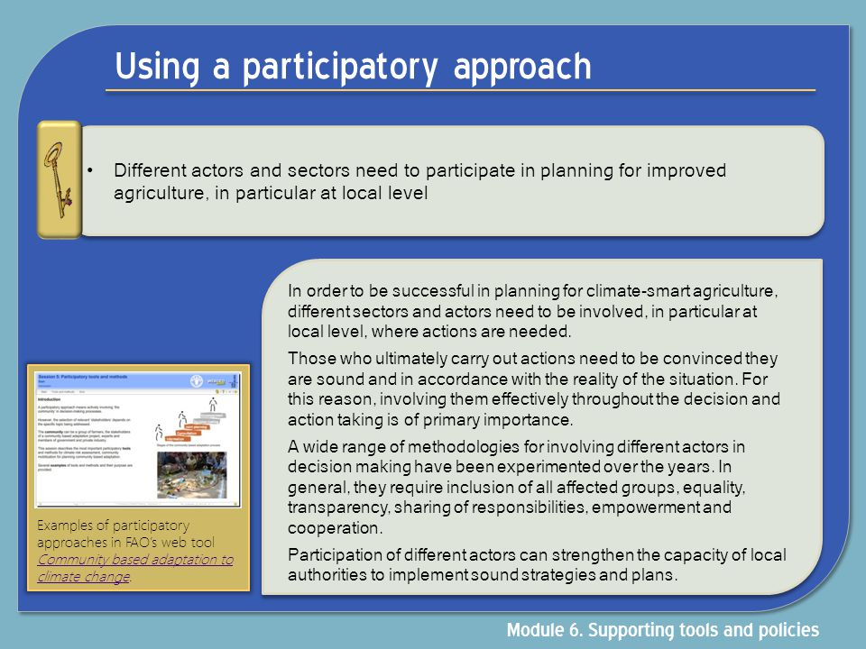 Using a participatory approach Planning for Different actors and sectors need to participate in planning for improved agriculture, in particular at lo