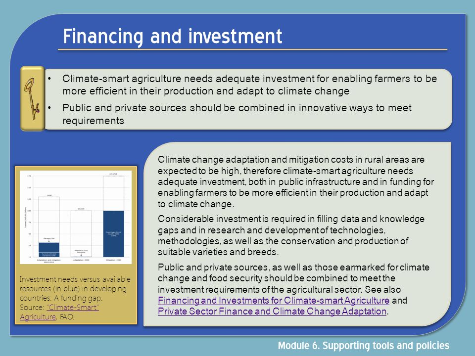 Financing and investment Climate-smart agriculture needs adequate investment for enabling farmers to be more efficient in their production and adapt t