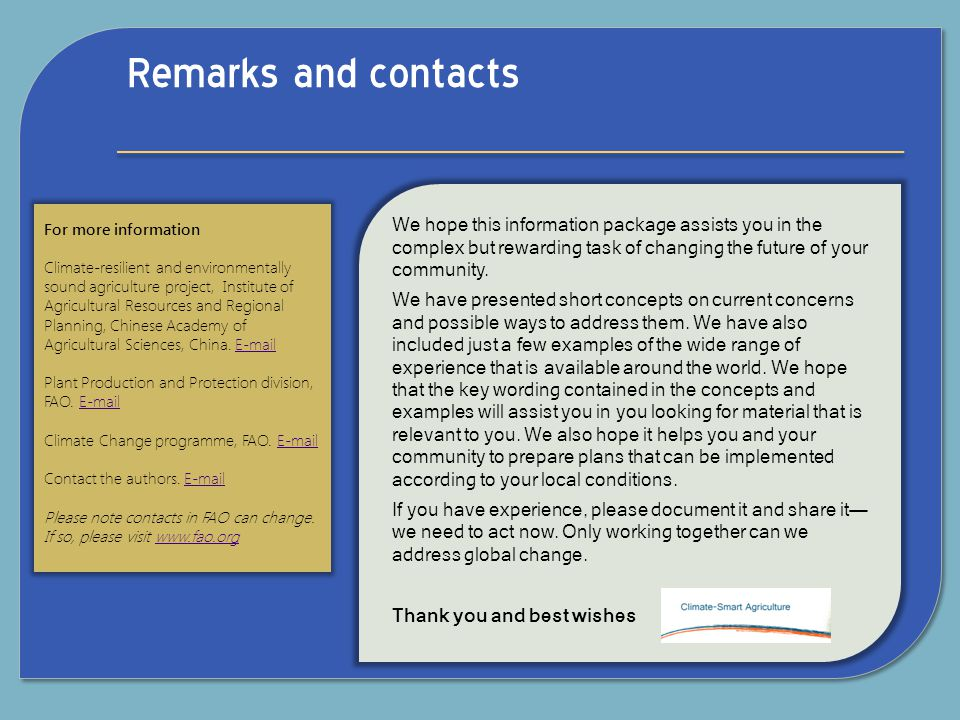 Remarks and contacts We hope this information package assists you in the complex but rewarding task of changing the future of your community. We have