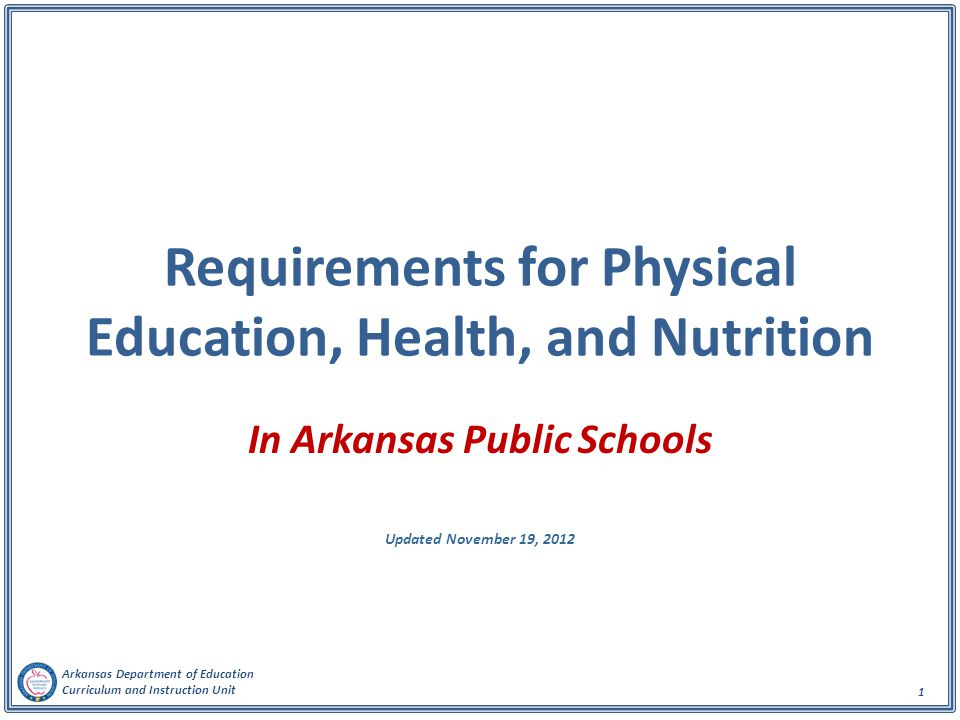 Arkansas Department of Education Curriculum and Instruction Unit 12 Child Health Advisory Committee Director, Department of Health appoints 11 Members representing: Arkansas Department of Health Arkansas Dietetic Association; the American Academy of Pediatrics, Arkansas Chapter Arkansas Academy of Family Practice Arkansas Association for Health, Physical Education, Recreation and Dance The Fay W.