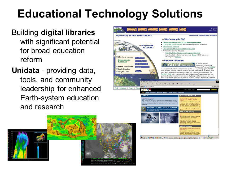 Educational Technology Solutions Building digital libraries with significant potential for broad education reform Unidata - providing data, tools, and community leadership for enhanced Earth-system education and research