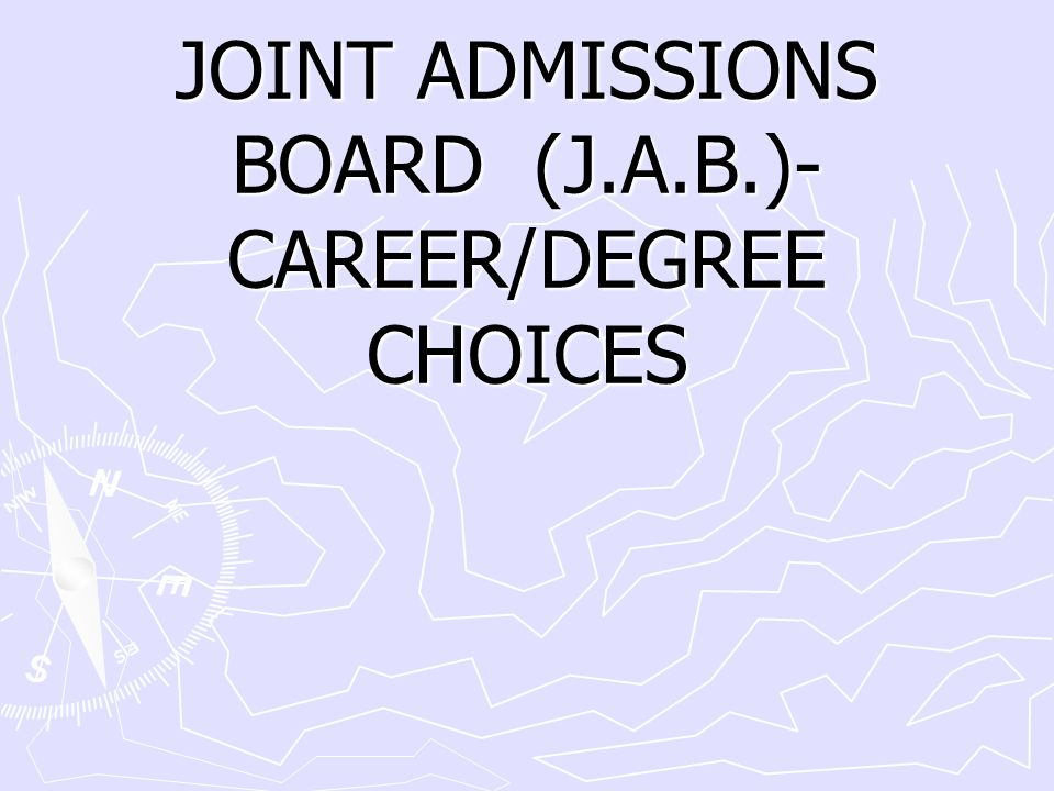 JOINT ADMISSIONS BOARD (J.A.B.)- CAREER/DEGREE CHOICES