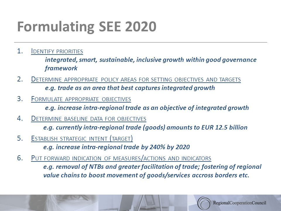 Formulating SEE 2020 1.I DENTIFY PRIORITIES integrated, smart, sustainable, inclusive growth within good governance framework 2.D ETERMINE APPROPRIATE POLICY AREAS FOR SETTING OBJECTIVES AND TARGETS e.g.