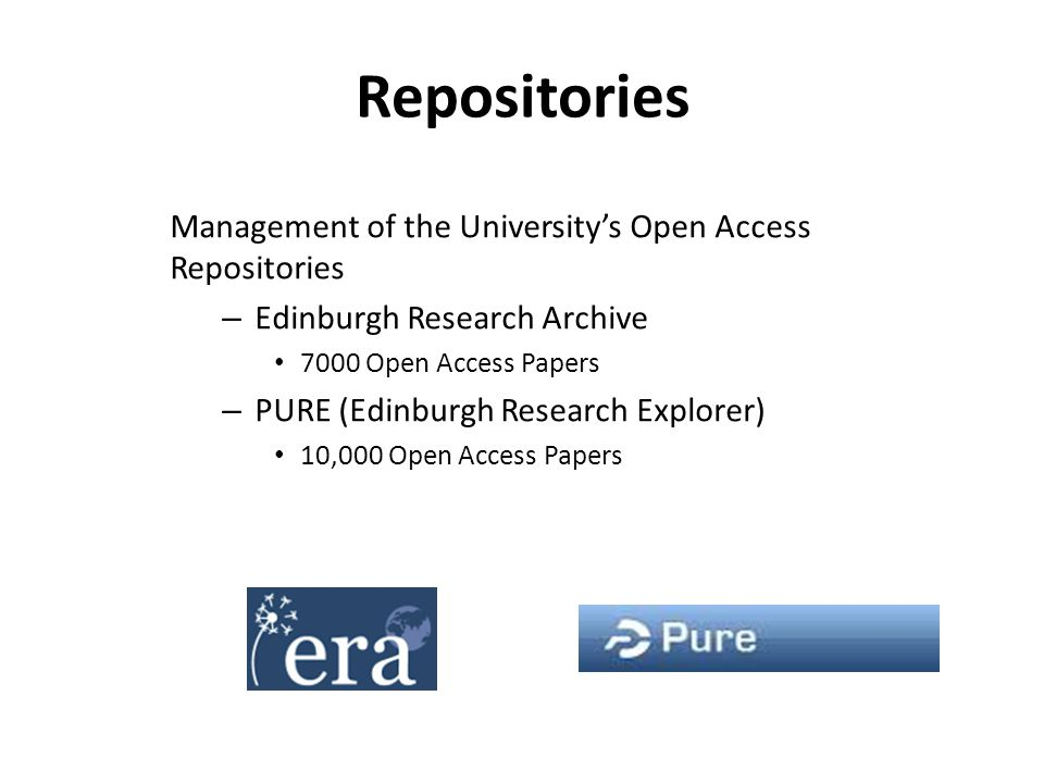 Repositories Management of the University's Open Access Repositories – Edinburgh Research Archive 7000 Open Access Papers – PURE (Edinburgh Research Explorer) 10,000 Open Access Papers