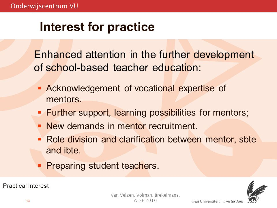 13 Interest for practice Enhanced attention in the further development of school-based teacher education:  Acknowledgement of vocational expertise of mentors.