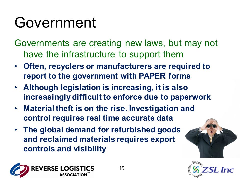 19 Government Governments are creating new laws, but may not have the infrastructure to support them Often, recyclers or manufacturers are required to report to the government with PAPER forms Although legislation is increasing, it is also increasingly difficult to enforce due to paperwork Material theft is on the rise.