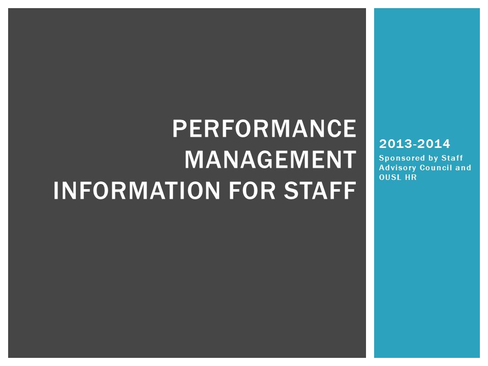 2013-2014 Sponsored by Staff Advisory Council and OUSL HR PERFORMANCE MANAGEMENT INFORMATION FOR STAFF