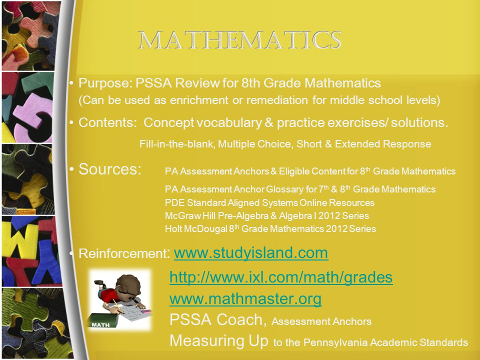 Purpose: PSSA Review for 8th Grade Mathematics (Can be used as enrichment or remediation for middle school levels) Contents: Concept vocabulary & prac