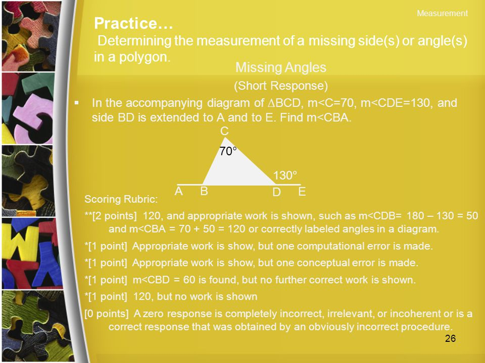 Practice… Determining the measurement of a missing side(s) or angle(s) in a polygon.  In the accompanying diagram of ∆BCD, m<C=70, m<CDE=130, and sid