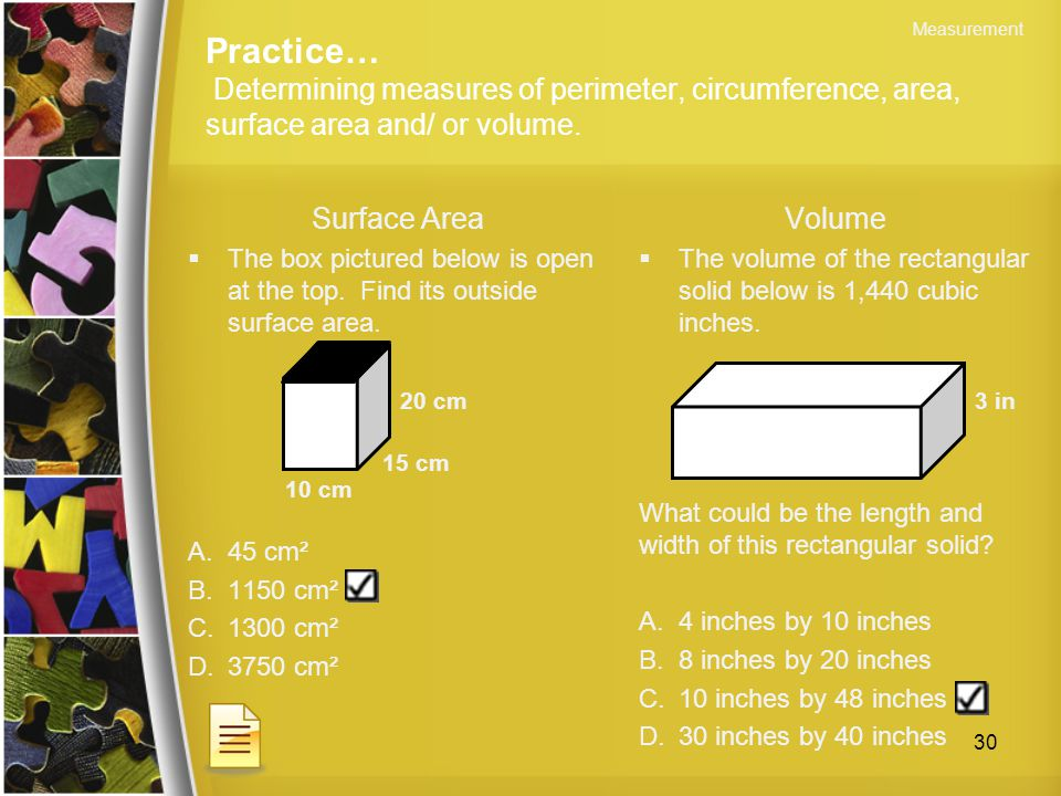 Surface Area  The box pictured below is open at the top. Find its outside surface area. A.45 cm² B.1150 cm² C.1300 cm² D.3750 cm² Volume  The volume
