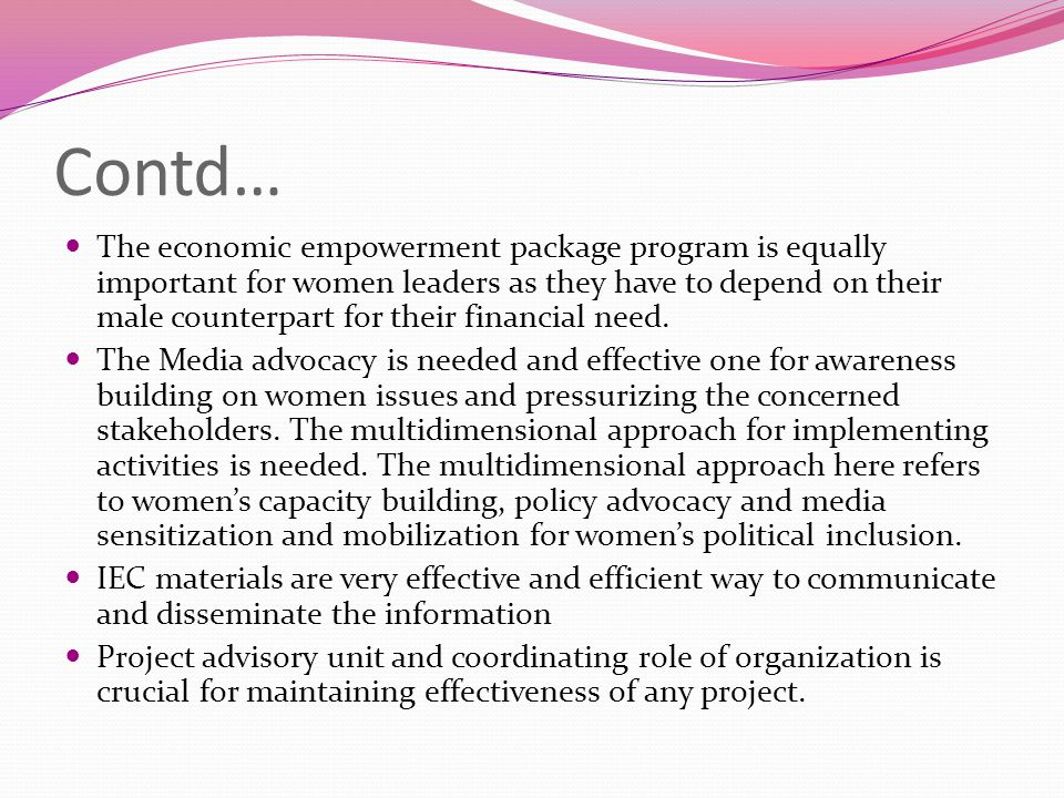 Contd… The economic empowerment package program is equally important for women leaders as they have to depend on their male counterpart for their financial need.