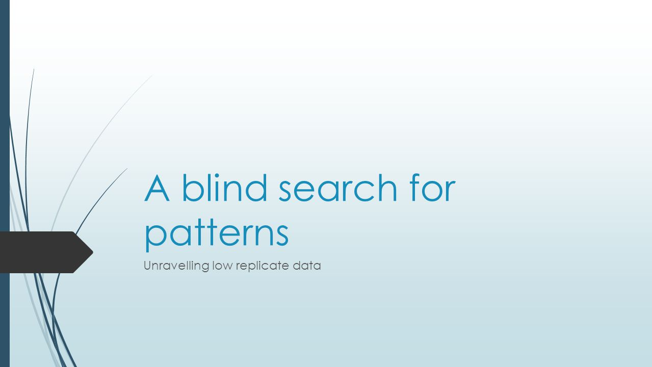A blind search for patterns Unravelling low replicate data