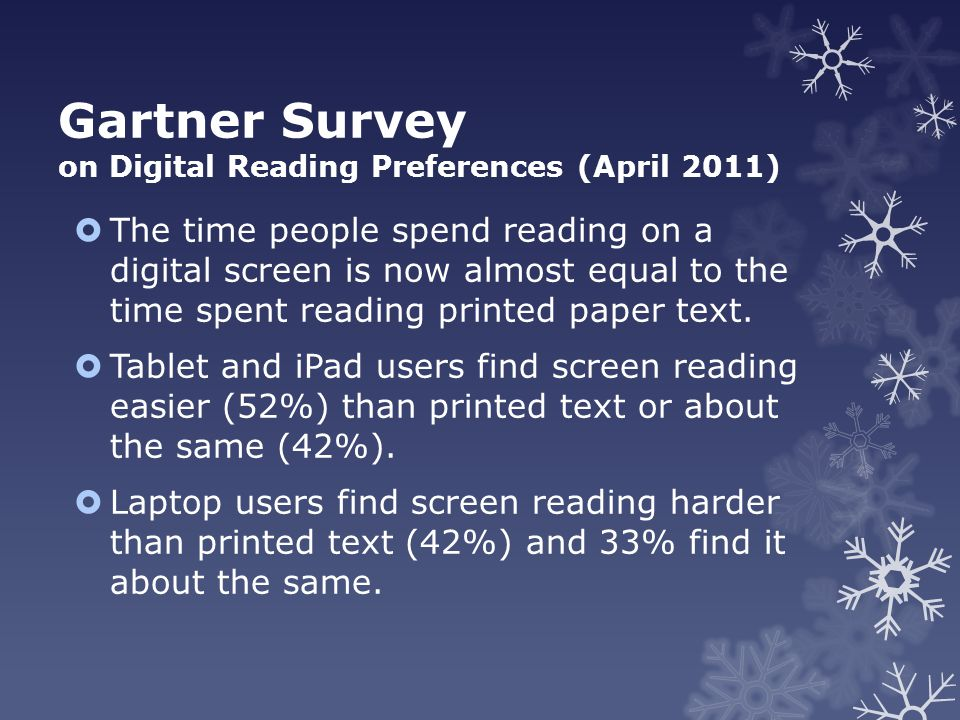 Gartner Survey on Digital Reading Preferences (April 2011)  The time people spend reading on a digital screen is now almost equal to the time spent r
