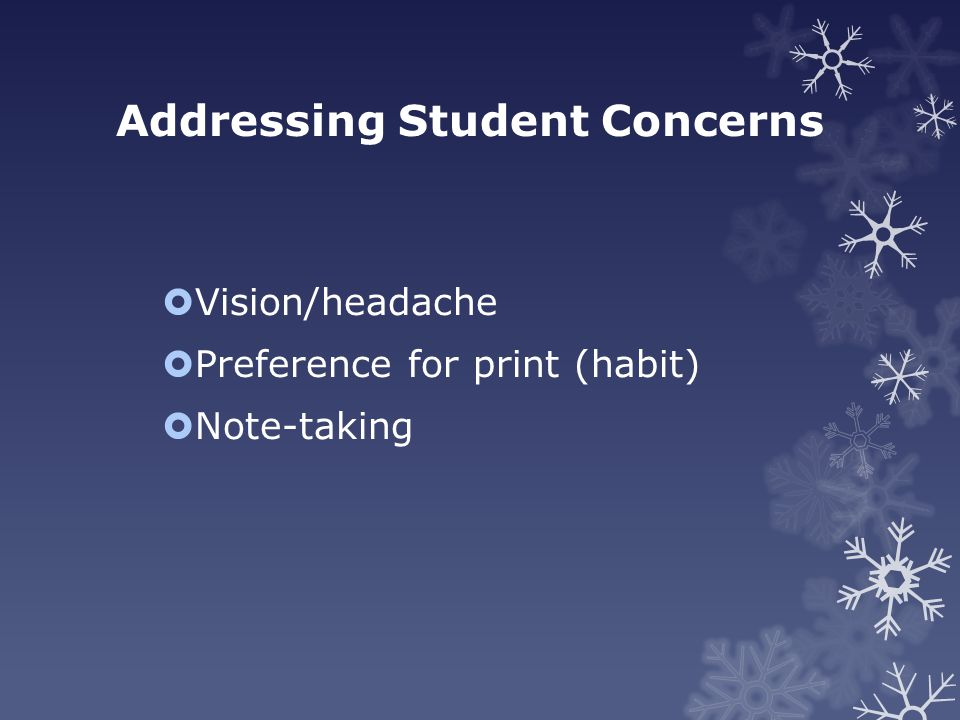 Addressing Student Concerns  Vision/headache  Preference for print (habit)  Note-taking