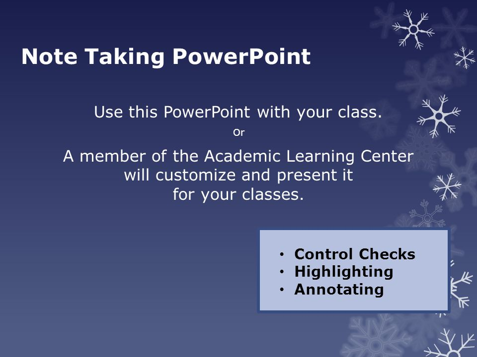 Note Taking PowerPoint Use this PowerPoint with your class. Or A member of the Academic Learning Center will customize and present it for your classes