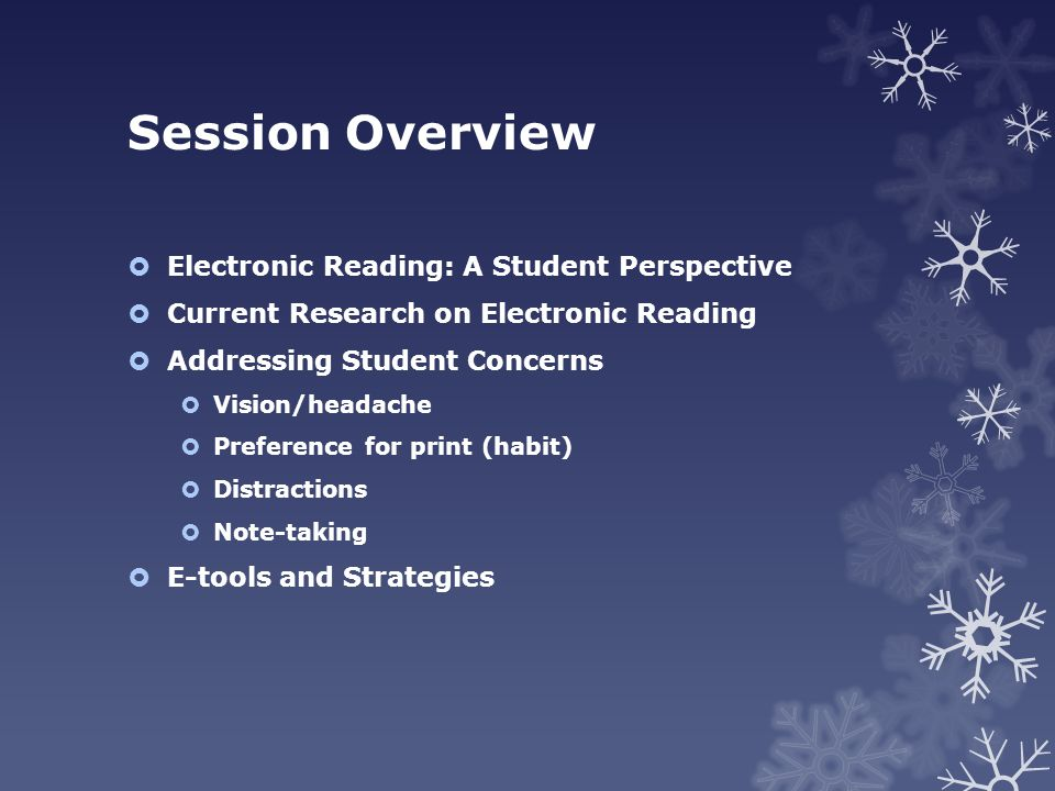 Session Overview  Electronic Reading: A Student Perspective  Current Research on Electronic Reading  Addressing Student Concerns  Vision/headache