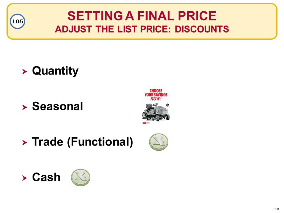 SETTING A FINAL PRICE ADJUST THE LIST PRICE: DISCOUNTS LO5  Quantity  Trade (Functional)  Seasonal  Cash 11-41