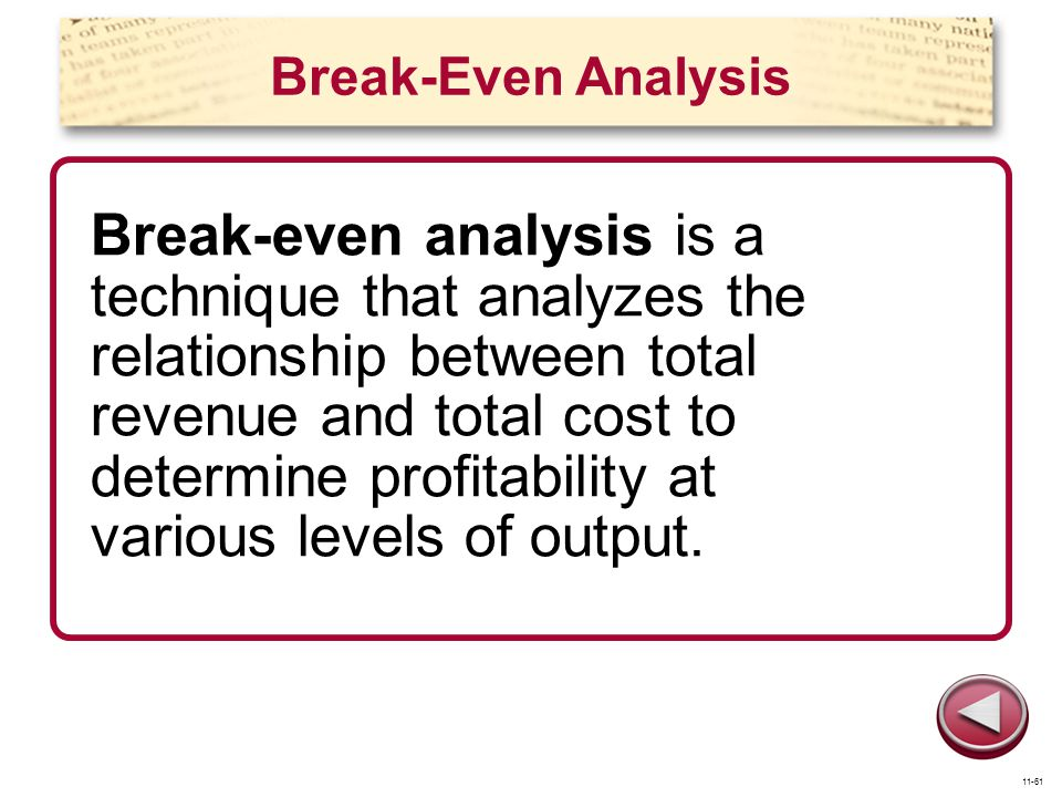 Break-Even Analysis Break-even analysis is a technique that analyzes the relationship between total revenue and total cost to determine profitability