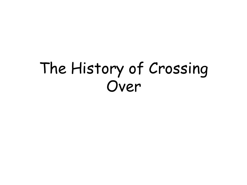 The History of Crossing Over
