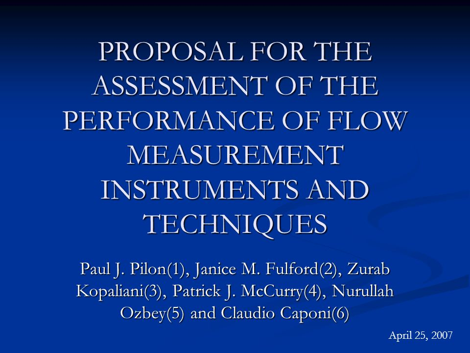 PROPOSAL FOR THE ASSESSMENT OF THE PERFORMANCE OF FLOW MEASUREMENT INSTRUMENTS AND TECHNIQUES Paul J.
