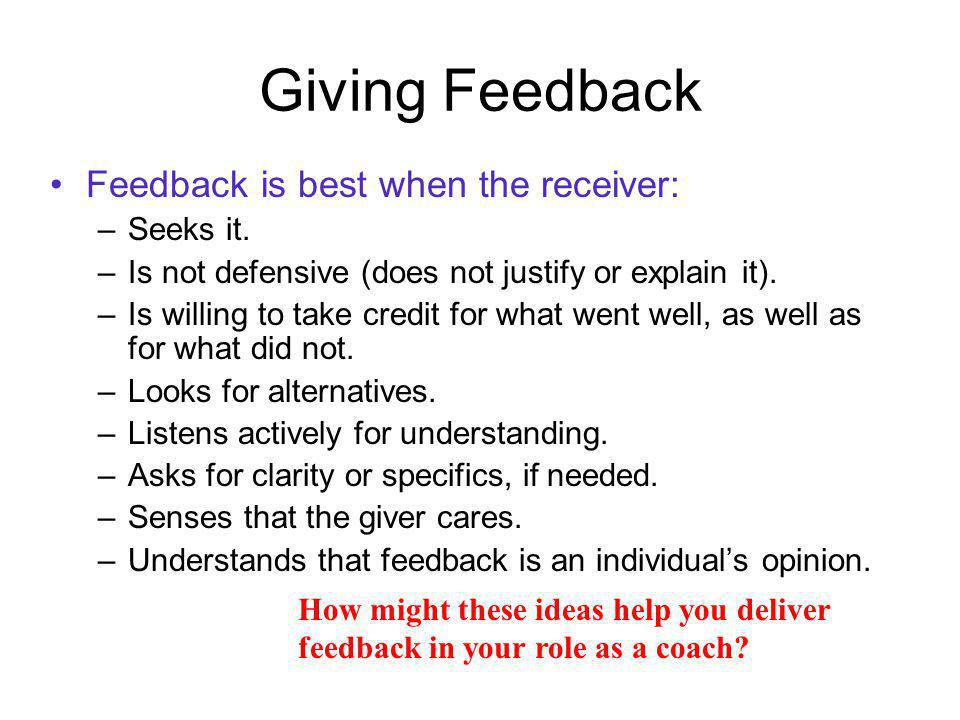 Giving Feedback Feedback is best when it is: –Specific.