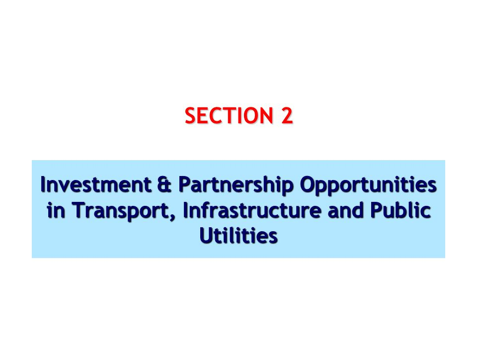 SECTION 2 Investment & Partnership Opportunities in Transport, Infrastructure and Public Utilities