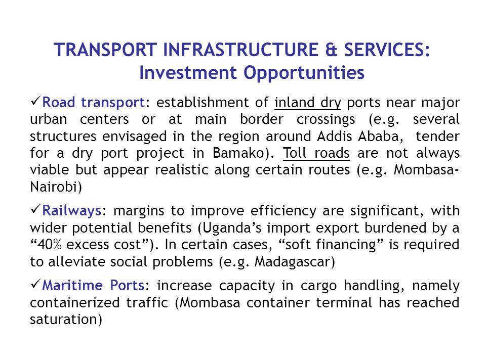 TRANSPORT INFRASTRUCTURE & SERVICES: Investment Opportunities Road transport: establishment of inland dry ports near major urban centers or at main border crossings (e.g.