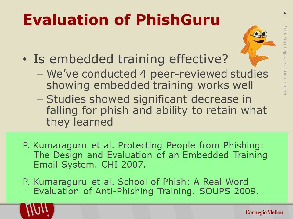 ©2012 Carnegie Mellon University : 26 Evaluation of PhishGuru Is embedded training effective.