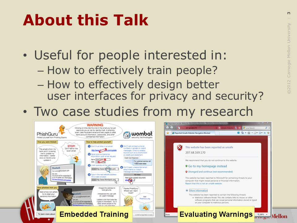 ©2012 Carnegie Mellon University : 3 About this Talk Useful for people interested in: – How to effectively train people.