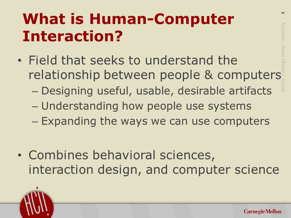 ©2012 Carnegie Mellon University : 5 What is Human-Computer Interaction.