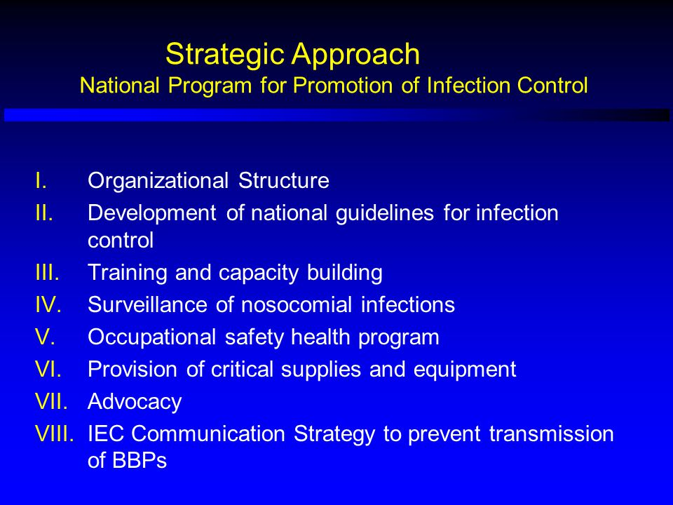 Strategic Approach National Program for Promotion of Infection Control I.Organizational Structure II.Development of national guidelines for infection
