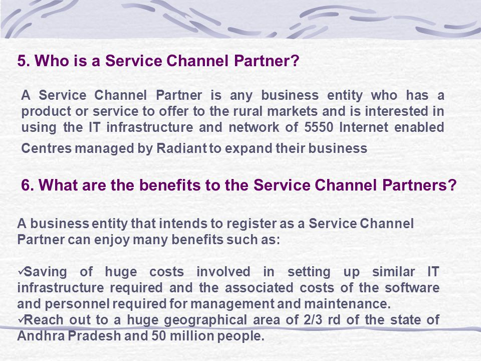 5. Who is a Service Channel Partner? A Service Channel Partner is any business entity who has a product or service to offer to the rural markets and i