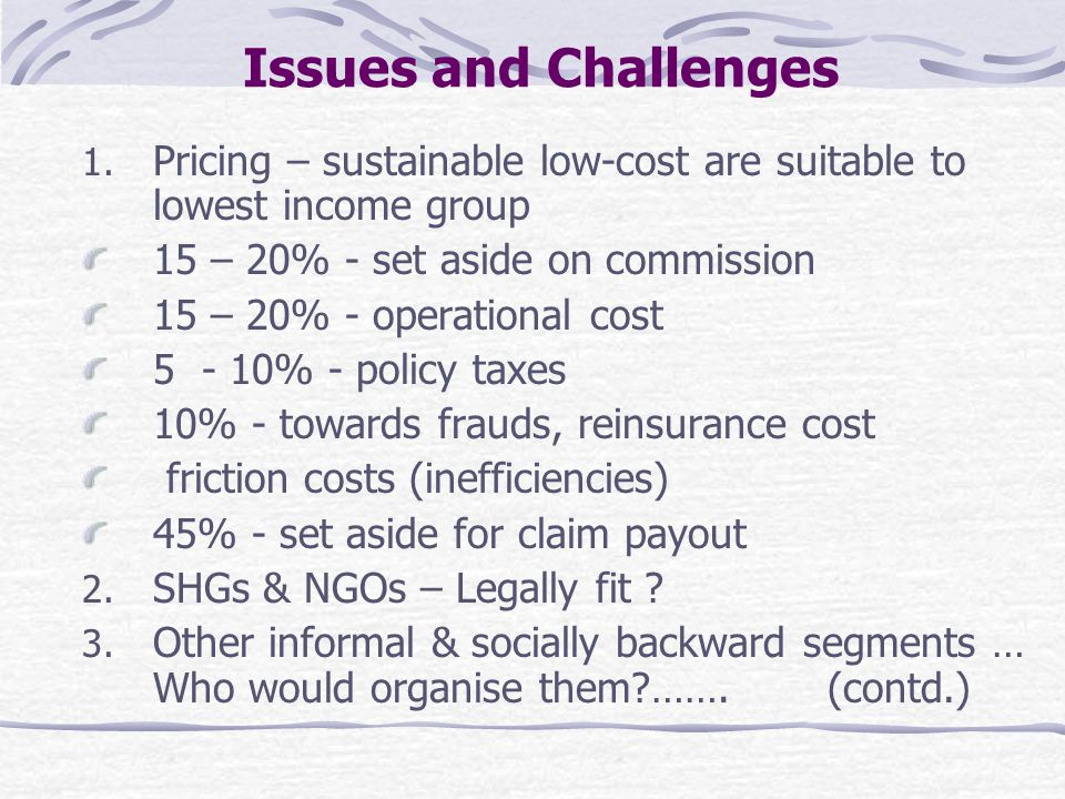 Issues and Challenges 1. Pricing – sustainable low-cost are suitable to lowest income group 15 – 20% - set aside on commission 15 – 20% - operational