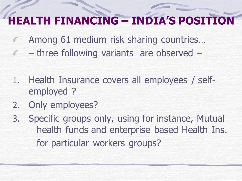 Among 61 medium risk sharing countries… – three following variants are observed – 1. Health Insurance covers all employees / self- employed ? 2. Only