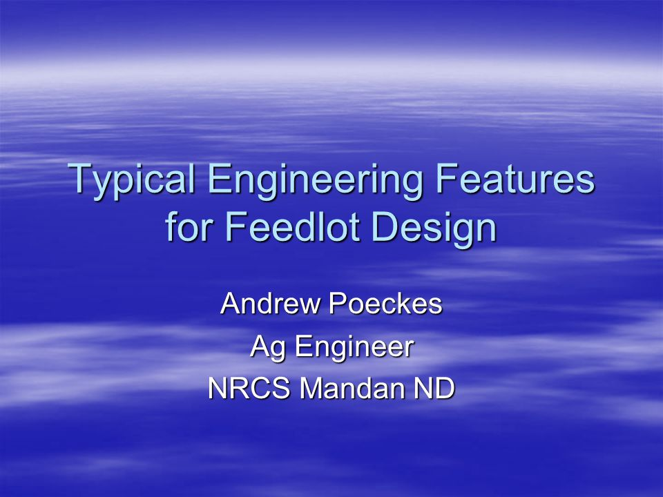 Typical Engineering Features for Feedlot Design Andrew Poeckes Ag Engineer NRCS Mandan ND