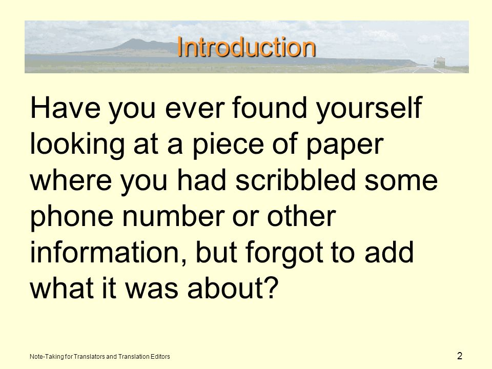 13 A Suggested Structure for Your Notes Normal contents of a note: Title Source Body (text) of the note Project Link (sometimes) Tags (to group the note) Time stamp Note-Taking for Translators and Translation Editors