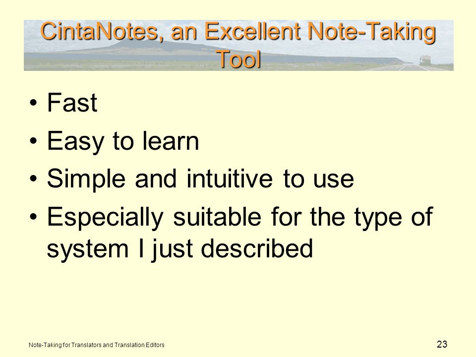 23 CintaNotes, an Excellent Note-Taking Tool Fast Easy to learn Simple and intuitive to use Especially suitable for the type of system I just described Note-Taking for Translators and Translation Editors