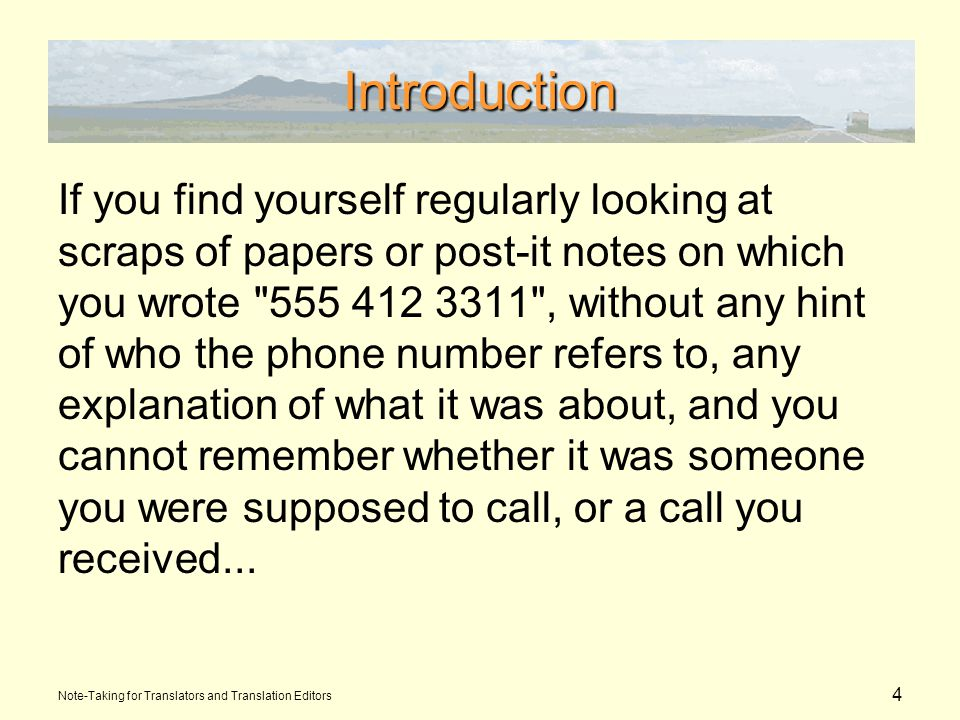 4 Introduction If you find yourself regularly looking at scraps of papers or post-it notes on which you wrote , without any hint of who the phone number refers to, any explanation of what it was about, and you cannot remember whether it was someone you were supposed to call, or a call you received...