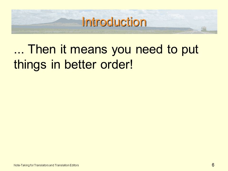 6 Introduction... Then it means you need to put things in better order.